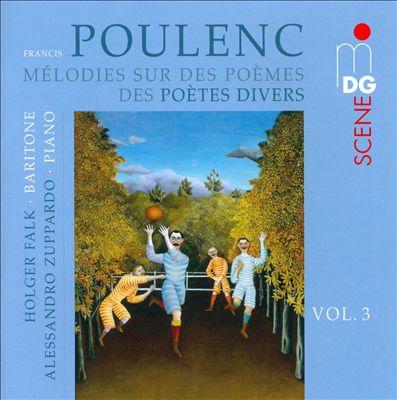 Poulenc: Mélodies sur des Poèmes des Poètes Divers, Vol. 3