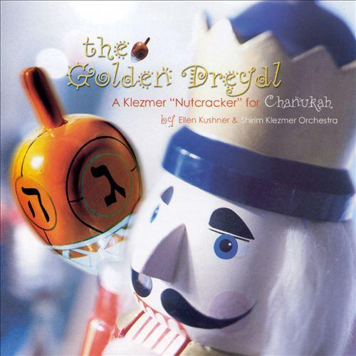The Golden Dreydl: A Klezmer Nutcracker for Chanuk