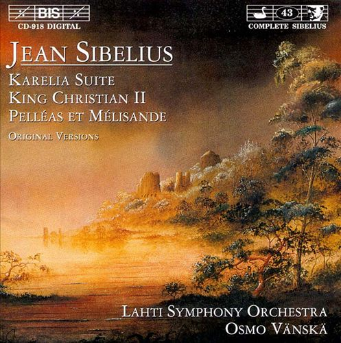 Jean Sibelius: Karelia Suite; King Christian II; Pelléas et Mélisande