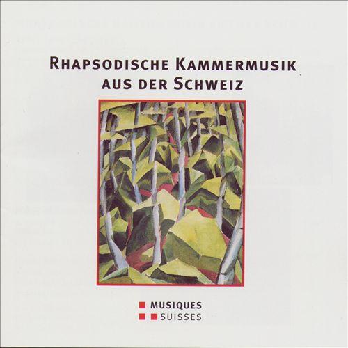 Rhapsodische Kammermusik aus der Schweiz