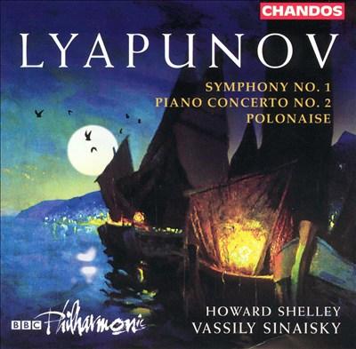 Lyapunov: Symphony No. 1; Piano Concerto No. 2; Polonaise