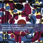 Valentin Silvestrov: Spectrums; Symphony No. 2; Cantata; Meditation; Farewell, O World