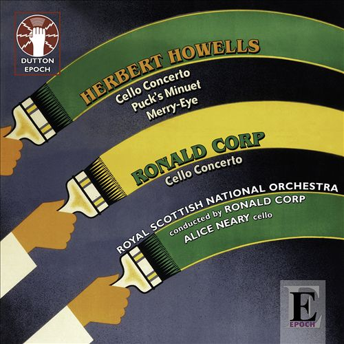 Herbert Howells: Cello Concerto; Puck's Minuet; Merry Eye; Ronald Corp: Cello Concerto