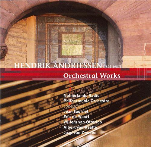 Hendrik Andriessen: Orchestral Works