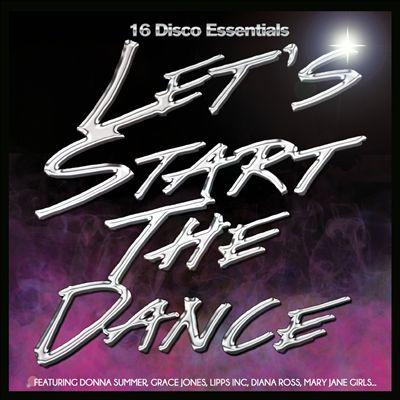 Let's Start the Dance: 16 Disco Essentials