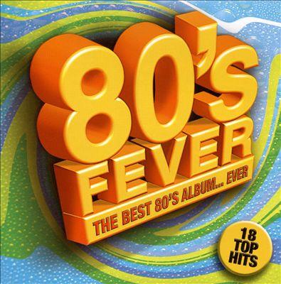 80's Fever: The Best 80's Album...Ever