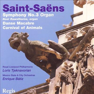 "Saint-Saëns: Symphony No. 3 ""Organ""; Danse Macabre; Carnival of Animals"