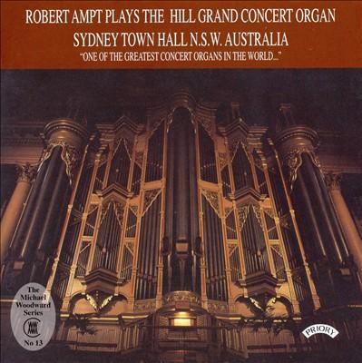 Robert Ampt Plays the Hill Grand Concert Organ Sydney Town Hall N.S.W. Australia