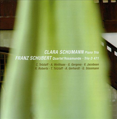 Clara Schumann: Piano Trio; Franz Schubert: Quartet Rosamunde; Trio D471
