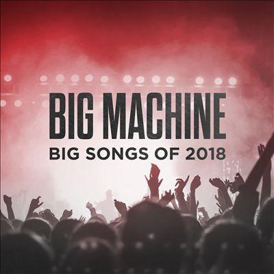 Big Machine: Big Songs of 2018