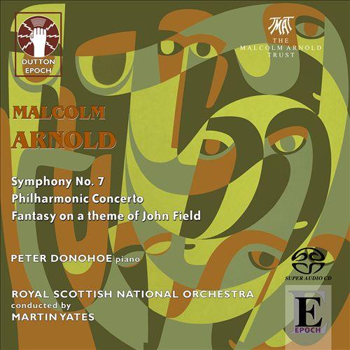 Malcolm Arnold: Symphony No.7; Philharmonic Concerto; Fantasy on a Theme of John Field
