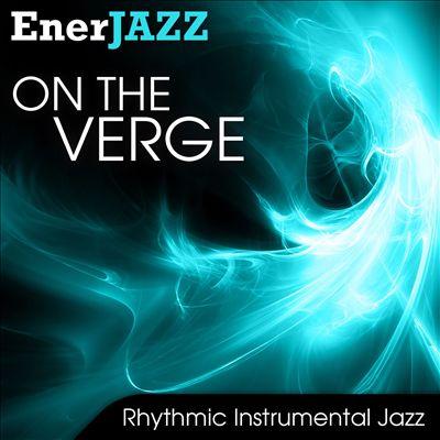 Ener-Jazz: On the Verge