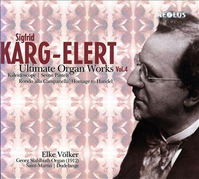 Sigfrid Karg-Elert: Ulitimate Organ Works, Vol. 4