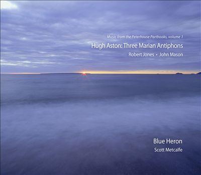 Hugh Ashton: Three Marian Antiphons (Music From The Peterhouse Partbooks, Vol. 1)