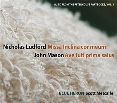 Nicholas Ludford: Missa Inclina Cor Meum; John Mason: Ave Fuit Prima Salus (Music From The Peterhouse Partbooks, Vol. 3)