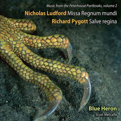 Nicholas Ludford: Missa Regnum Mundi; Richard Pygott: Salve Regina
