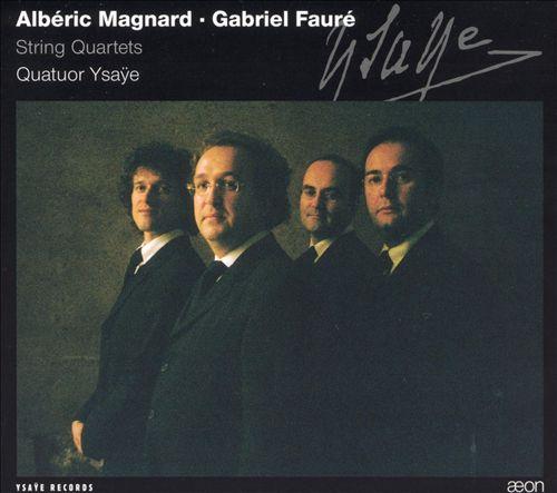 Albéric Magnard: String Quartet Op. 16; Gabriel Fauré: String Quartet Op. 121