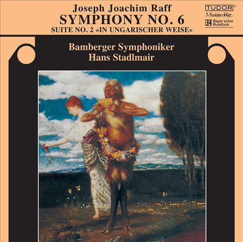 Joseph Joachim Raff: Symphony No. 6; Suite No. 2