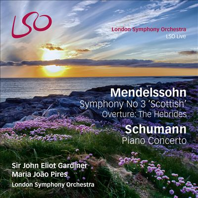 "Mendelssohn: Symphony No. 3 ""Scottish""; Overture – The Hebrides; Schumann: Piano Concerto"
