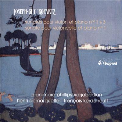 Joseph-Guy Ropartz: Sonates pour Violon et Piano Nos. 1 & 3; Sonate pour Violoncelle et Piano No. 1