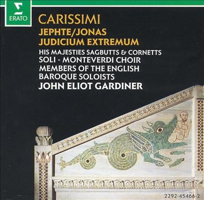 Carissimi: Jepthe; Jonas; Judicium Extremum