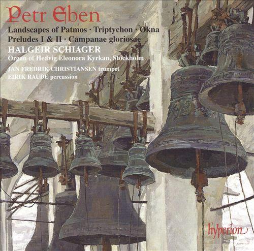 Petr Eben: Landscapes of Patmos; Triptychon; Okna; etc.