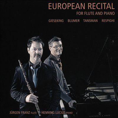 European Recital for Flute and Piano: Gieseking, Blumer, Tansman, Respighi