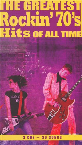 The Greatest Rockin' 70's Hits of All Time