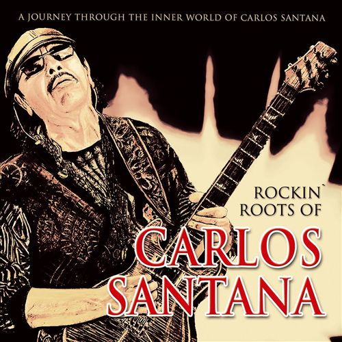 Rockin' Roots of Carlos Santana