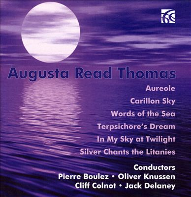 Augusta Read Thomas: Aureole; Carillon Sky; Words of the Sea; Terpsichore's Dream; In My Sky at Twilight