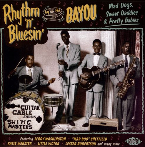 Rhythm 'N' Blusin' by the Bayou: Mad Dogs, Sweet Daddies & Pretty Babies