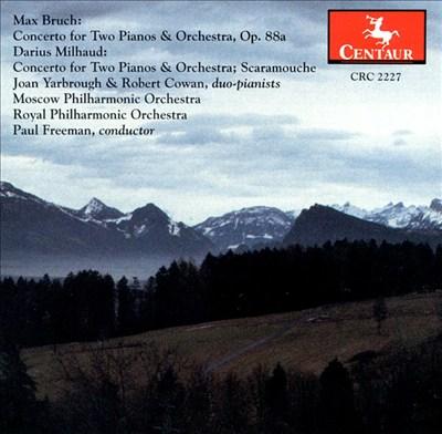 Max Bruch, Darius Milhaud: Concerti for Two Pianos & Orchestra; Darius Milhaud: Scaramouche