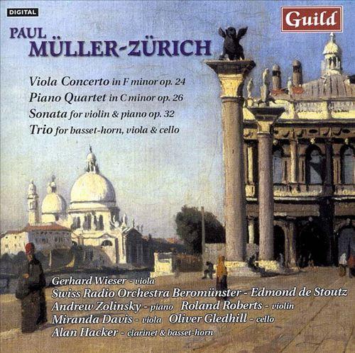 Paul Müller-Zürich: Viola Concerto Op. 24; Piano Quartet Op. 26; Sonata for violin & piano Op. 32