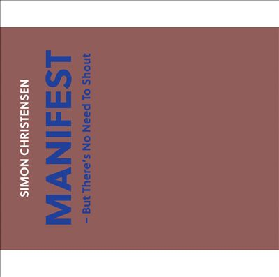 Simon Christensen: Manifest - But There's No Need To Shout