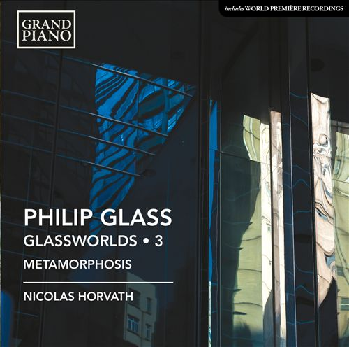 Philip Glass: Glassworlds, Vol. 3 - Metamorphosis