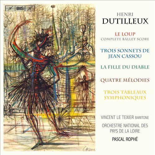 Dutilleux: Le Loup; Trois Sonnets de Jean Cassou; La Fille du Diable; Quatre Mélodies; Trois Tableaux Symphoniques