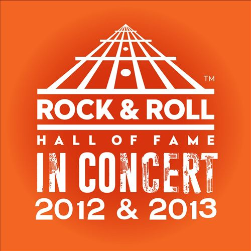The Rock & Roll Hall Of Fame: In Concert 2012 & 2013 [Live]