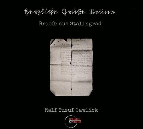 Ralf Yusuf Gawlick: Herzliche Grüße Bruno - Briefe aus Stalingrad