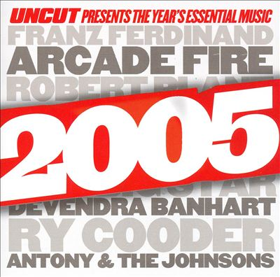 Uncut Presents The Year's Essential Music: 2005