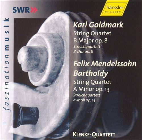 Goldmark: String Quartet in B major, Op. 8; Mendelssohn: String Quartet in A minor, Op. 13