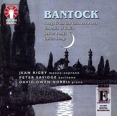 Bantock: Songs from the Chinese Poets; Ghazals of Hafiz