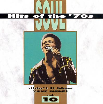 Soul Hits of the 70s: Didn't It Blow Your Mind!, Vol. 10
