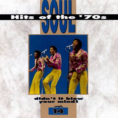Soul Hits of the 70s: Didn't It Blow Your Mind!, Vol. 14