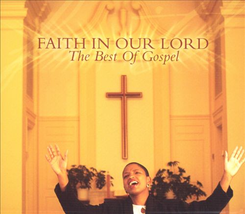 Faith in Our Lord: The Best of Gospel