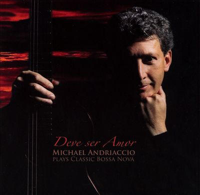 Deve Ser Amor: Michael Andriaccio Plays Bossa Nova