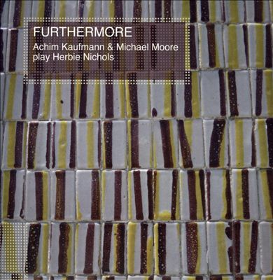 Furthermore: Achim Kaufmann & Michael Moore Play Herbie Nichols