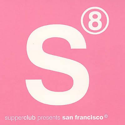 Supperclub Presents: San Francisco, Vol. 8
