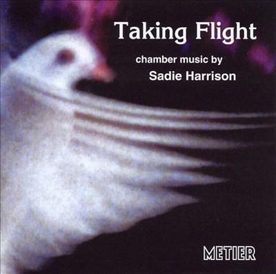 Taking Flight: Chamber Music by Sadie Harrison