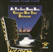 At the Jazz Band Ball: Chicago/New York Dixieland