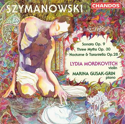 Karol Szymanowski: Sonata for Violin & Piano, Op. 9; Nocturne and Tarantella, Op. 28; Three Myths, Op. 30